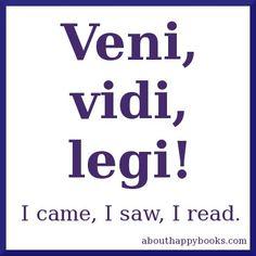 Veni, vidi, legi! I came, I saw, I read.