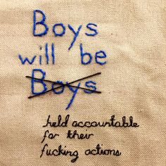Embroidery: Boys will be boys? Boys will be held accountable for their fucking actions. Paper Magazine, Brave Women, Textiles, Grafik Design, In This World, Creative, Hold On, Cross Stitch, Blog