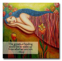 The greatest healing would be to wake up from what we are not.