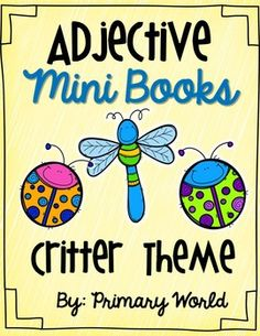 Students make adjective mini books= Insect/Critter Theme Students color insect, write 2 adjectives , and put them in a sentence. Also includes posters!