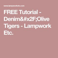 FREE Tutorial - Denim/Olive Tigers - Lampwork Etc.