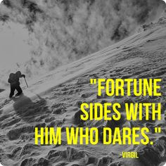 """Fortune sides with him who dares."" Virgil #quote"