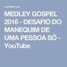 MEDLEY GOSPEL 2016 - DESAFIO DO MANEQUIM DE UMA PESSOA SÓ - YouTube