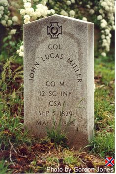 John Lucas Miller - Civil War Confederate Army Officer. A member of the South Carolina Legislature at the start of the Civil War, he was elected Captain in the 12th South Carolina Infantry Regiment in 1861 and rose to the rank of Colonel by 1863. He led his men in the Battles of Gaines Mill (1862), Antietam (1862), Gettysburg (1863), and the Wilderness (1864). He was the cousin of Mary Boykin Miller Chesnut, the noted Civil War diarist.