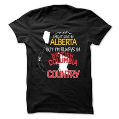 (Tshirt Order) Live in ALBERTA but im always in BRITISH COLUMBIA Coupon 5% Hoodies, Funny Tee Shirts
