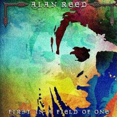 """Alan Reed's 2012 release """"First In A Field Of One"""""""