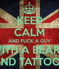 Need I say more- keep calm and fuck a guy with a beard and tattoos Keep Calm Pictures, Handsome Bearded Men, How To Apologize, Key To My Heart, Say More, Beards, Hilarious, Funny, Give It To Me
