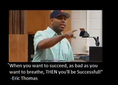 Eric thomas motivation pinterest eric thomas when you want to success as bad as you want to breathe then malvernweather Images