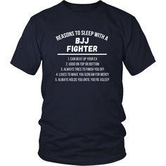 Show how much you love Brazilian Jiu Jitsu wearing Reasons to sleep with a BJJ Fighter. Check more Brazilian Jiu Jitsu t-shirts. If you want a different color, style or have an idea for design contact
