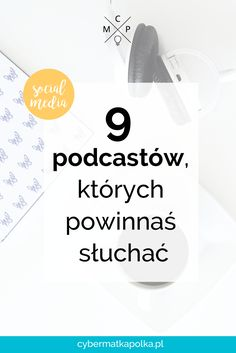 9 podcastów, których powinnaś słuchać | cybermatkapolka.pl | podcasts