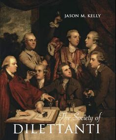 Jason M. Kelly. The Society of Dilettanti: Archaeology and Identity in the British Enlightenment. New Haven and London: Yale University Press and Paul Mellon Centre for Studies in British Art, 2010. http://yalepress.yale.edu/yupbooks/book.asp?isbn=9780300152197