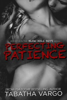 Perfecting Patience (The Blow Hole Boys) by Tabatha Vargo, http://www.amazon.com/dp/B00E1AVX1A/ref=cm_sw_r_pi_dp_rspMtb17ENBN5