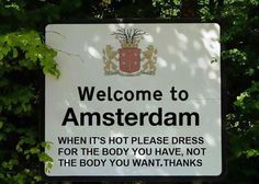 Welcome to Amsterdam When it's hot please dress for the body you have, not the body you want. Thanks.
