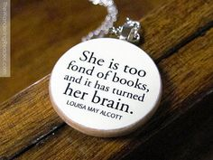 """Louisa May Alcott """"She is too fond of books, and it has turned her brain"""" Funny Book Lover Quote Necklace"""