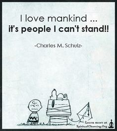 I love mankind … it's people I can't stand!!