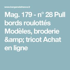 Mag. 179 - n° 28 Pull bords roulottés  Modèles, broderie & tricot  Achat en ligne Crochet, Baby Models, Fingerless Mittens, Tv Shopping, Round Collar, Embroidery, Crochet Crop Top, Chrochet, Knitting
