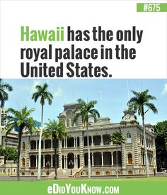 Hawaii has the only royal palace in the United States.  ► More: eDidYouKnow.com
