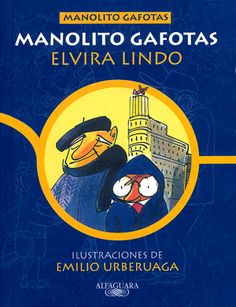 Manolito Gafotas. Elvira Lindo. Les aventures quotidianes d'un nen del barri madrileny de Carabanchel. Molt humor relatat en primera persona de les seves relacions amb la família, els amics, els veïns, el col·legi. Aquest és només el primer d'una sèrie de llibres sobre aquest personatge que ha esdevingut un clàssic de la literatura infantil recent.