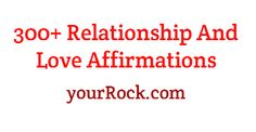 300+ Relationship And Love Affirmations via yourRock.com