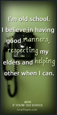 Old School quotes quote positive truth advice wisdom respect inspiring manners helping old school