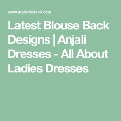 Latest Blouse Back Designs | Anjali Dresses - All About Ladies Dresses