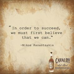 """In order to succeed, we must first believe that we can."" --Nikos Kazantzakis"