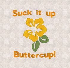 Suck it Up Buttercup, Flower - Digitized Embroidery - Embroidery Design by HomesewnDesigns on Etsy
