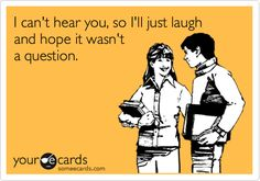 I can't hear you, so I'll just laugh and hope it wasn't a question.