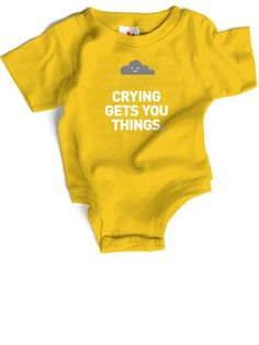 Crying Gets You Things onesie