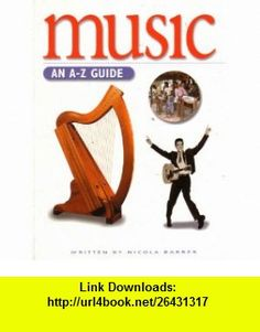 Music An A-Z Guide (Watts Reference) (9780531154502) Nicola Barber , ISBN-10: 0531154505  , ISBN-13: 978-0531154502 ,  , tutorials , pdf , ebook , torrent , downloads , rapidshare , filesonic , hotfile , megaupload , fileserve