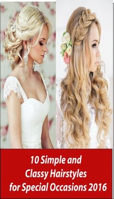 Choosing right hairstyles is a big part of your beauty, it also makes an effect on your personality. Discover 10 Simple and Easy Classy Hairstyles for Special Occasions