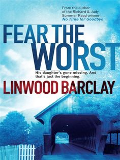 Fear The Worst - Linwood Barclay  to read summer 2014