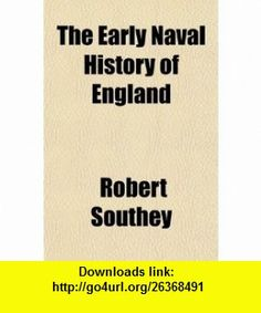The Early Naval History of England (9780217951982) Robert Southey , ISBN-10: 0217951988  , ISBN-13: 978-0217951982 ,  , tutorials , pdf , ebook , torrent , downloads , rapidshare , filesonic , hotfile , megaupload , fileserve