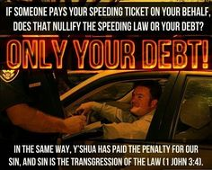 If someone pays your speeding ticket on your behalf, does that nullify the speeding law or your debt? Only your debt! In the same way, Yeshua has paid the penalty for our sin, and sin is the transgression of the law. 1 John 3 4, 119 Ministries, Bible Topics, Strong Faith, Old And New Testament, Knowledge And Wisdom, Bible Truth, Truth Hurts, Torah