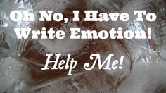 Oh No, I Have To Write Emotion! Help Me! Tips and Tricks to Writing Emotion