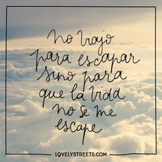 Y que la vida no se te escape…#lovelystreets #quotes #frases #viajar #travel