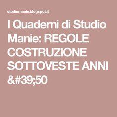 I Quaderni di Studio Manie: REGOLE COSTRUZIONE SOTTOVESTE ANNI '50