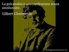 Aforisma di Gilbert Chesterton : La psicanalisi è una confessione senza assoluzione.