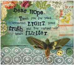 Dear Hope,    Thank you for your unending light, your truth, and for making my heart flutter.