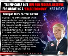 "DONALD TRUMP CALLS OUT JEW RUN FEDERAL RESERVE FOR CREATING A ""FALSE ECONOMY""…"