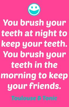 You brush your teeth at night to keep your teeth, you brush your teeth in the morning to keep your friends. Toulouse & Tonic #Orajel #Smilestones