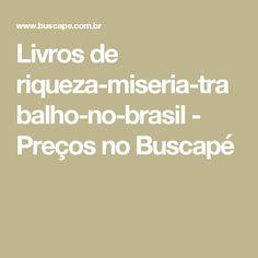 Livros de riqueza-miseria-trabalho-no-brasil - Preços no Buscapé