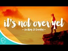 for King & Country - It's Not Over Yet (Lyric Video) - YouTube