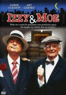Izzy and Moe - Izzy & Moe is a 1985 made for TV crime/comedy film, starring Jackie Gleason and Art Carney. It is a fictional account of two actual Prohibition-era policemen, Izzy Einstein and Moe Smith, and their adventures in tracking down illegal bars and gangsters. Jackie Gleason was Ralph Kramden and Art Carney was Ed Norton in the The Honeymooners.