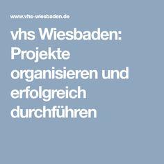 vhs Wiesbaden: Projekte organisieren und erfolgreich durchführen Wiesbaden, Projects