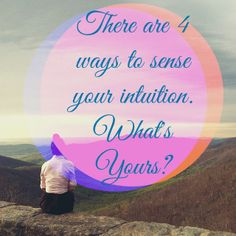 Find out the 4 ways to sense your intuition & how to use them to support your confidence, clarity and help you live a life you love.