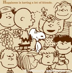 Happiness is having a lot of friends.
