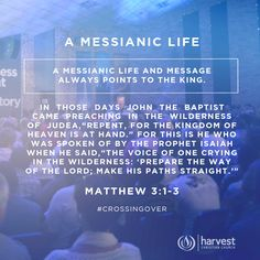 """A MESSIANIC LIFE  A Messianic Life and Message always points to the King.   In those days John the Baptist came preaching in the wilderness of Judea, """"Repent, for the kingdom of heaven is at hand."""" For this is he who was spoken of  by the prophet Isaiah when he said, """"The voice of one crying in the wilderness: 'Prepare the way of the Lord; make his paths straight.'""""  Matthew 3:1-3  #CrossingOver"""