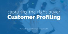 Customer Profiling: What to Do to Capture the Right Buyer - Click Here: http://theresadelgado.com/customer-profiling/ #entrepreneur #startup #marketing