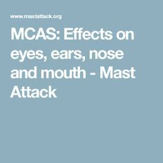 MCAS: Effects on eyes, ears, nose and mouth - Mast Attack Sinus Problems, Eyes Problems, Cold Urticaria, Mast Cell Activation Syndrome, Autoimmune Disease, Disease Symptoms, Lyme Disease, Interstitial Cystitis, Itchy Eyes